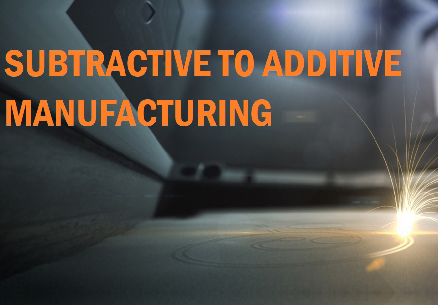 Subtractive to Additive Manufacturing Webinar